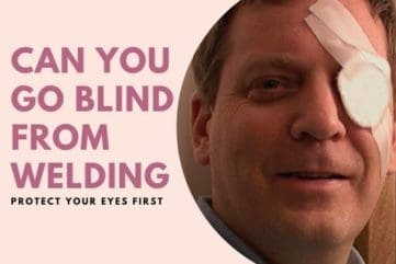 Can You Go Blind From Welding