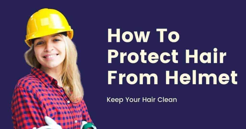 How To Protect Hair From Helmet