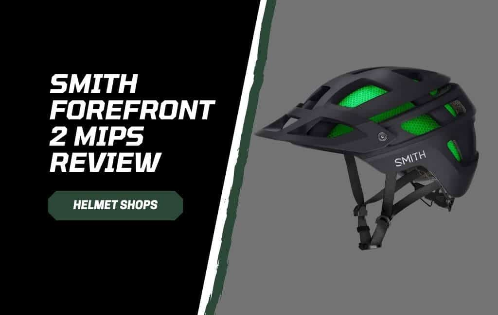 Smith Forefront 2 MIPS Review and Guide